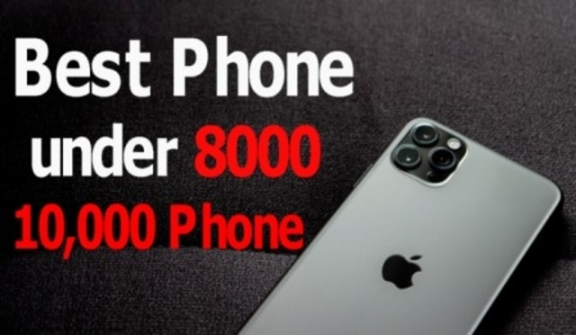 Best Smartphone under 8000 and 10000